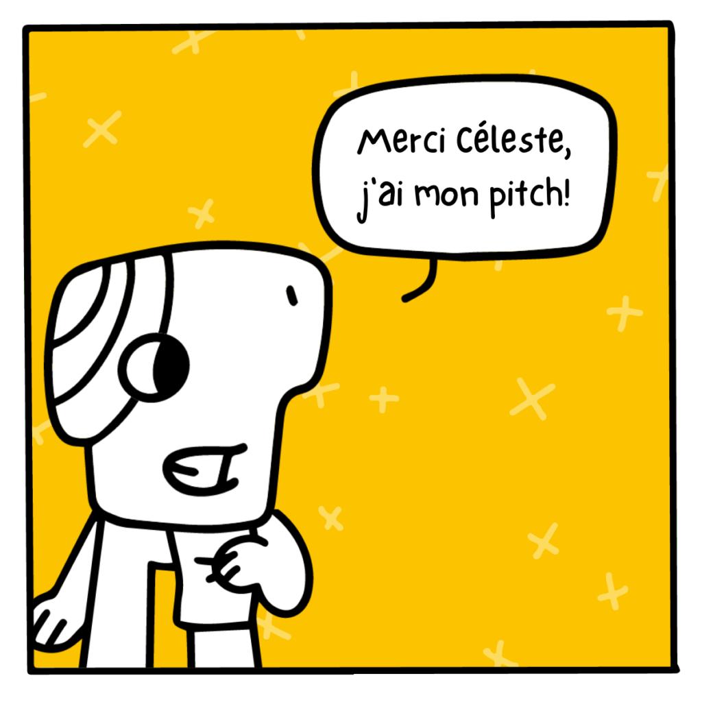 Merci Céleste, j'ai mon pitch!